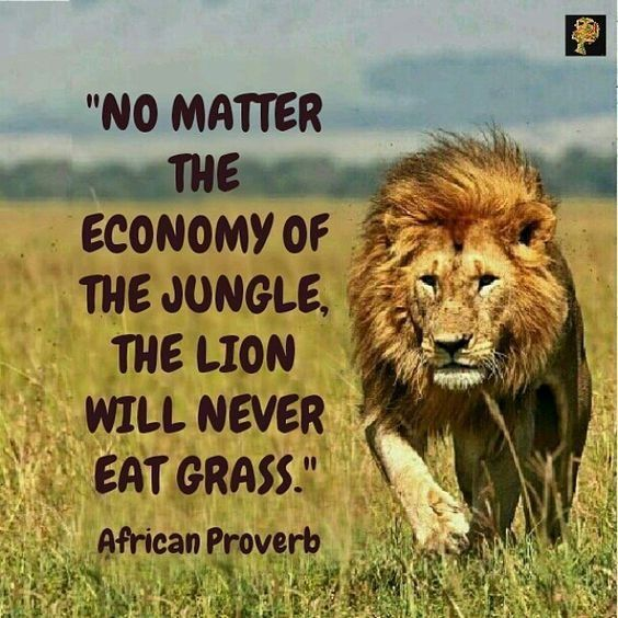 Eating quote No matter the economy of the jungle, the lion will never eat grass.