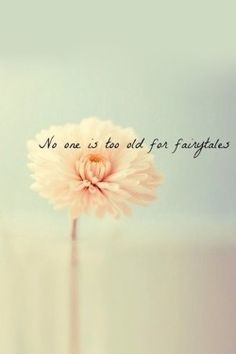 Fairytales quote No one is too old for fairytales.