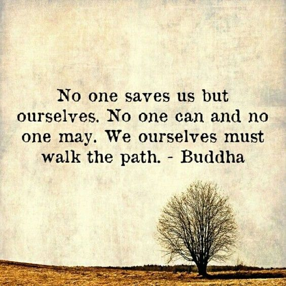 Career path quote No one saves us but ourselves. No one can and no one may. We ourselves must walk
