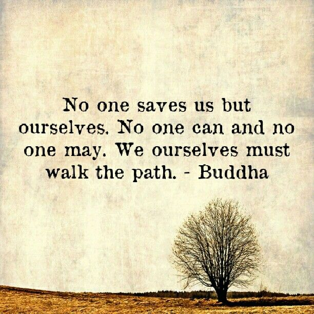 Path quote No one saves us but ourselves. No one can and no one way. We ourselves must walk