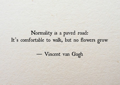Comforter quote Normality is a paved road: It's comfortable to walk, but no flowers grow.