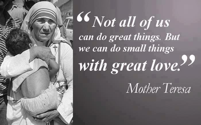 Great american quote Not all of us can do great things. But we can do small things with great love.