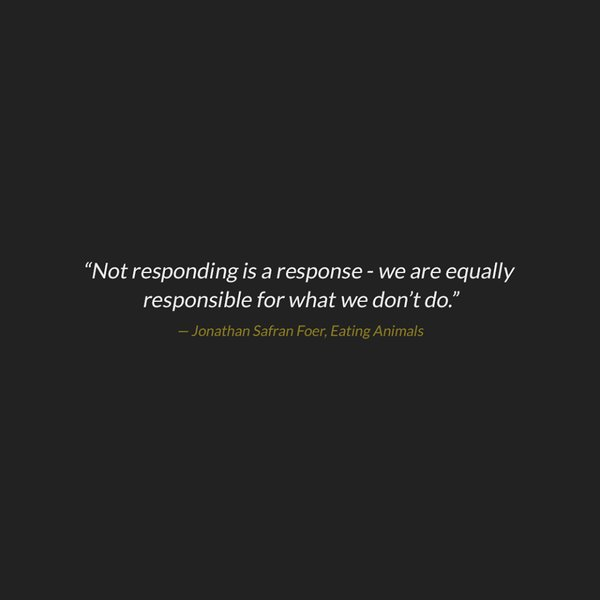 Economic equality quote Not responding is a response - we are equally responsible for what we don't do.