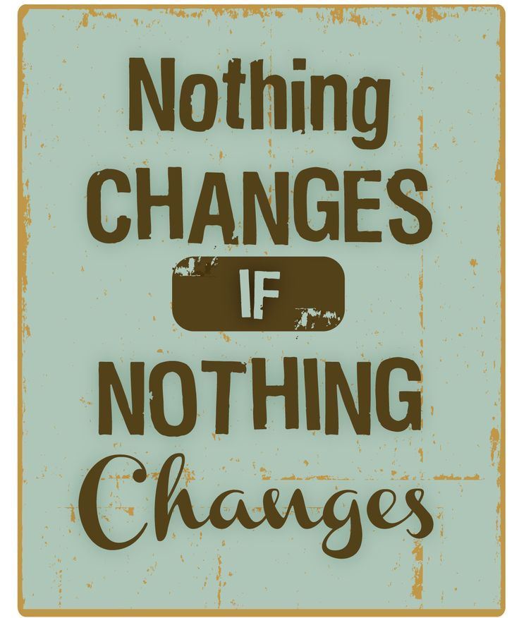 Consequences quote Nothing changes if nothing changes.