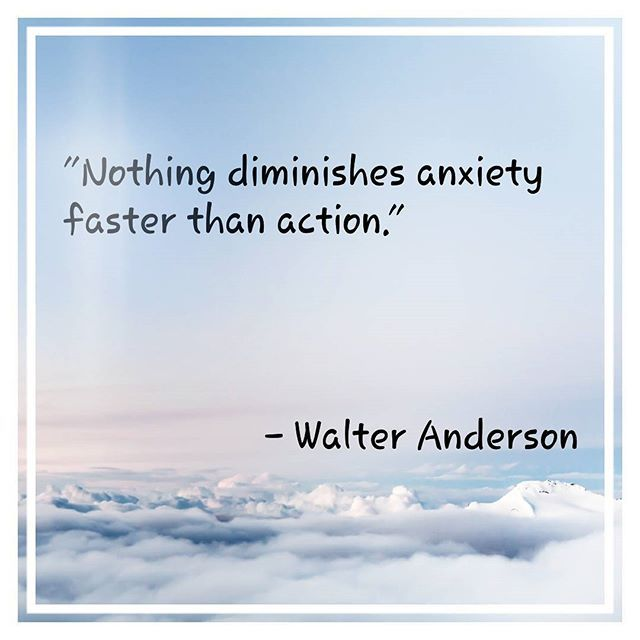 Diminishes quote Nothing diminishes anxiety faster than action.