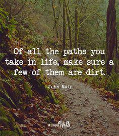 Sureness quote Of all the paths you take in life, make sure a few of them are dirt.