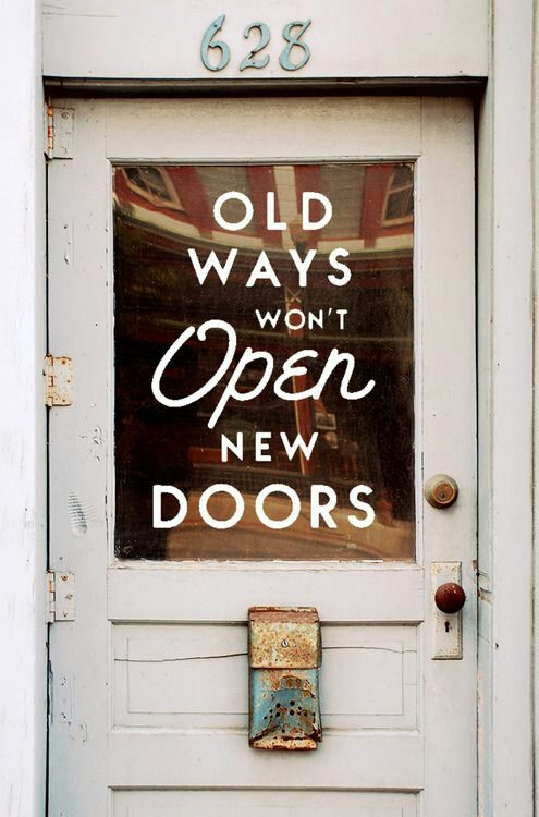 Doors quote Old days won't open new doors.