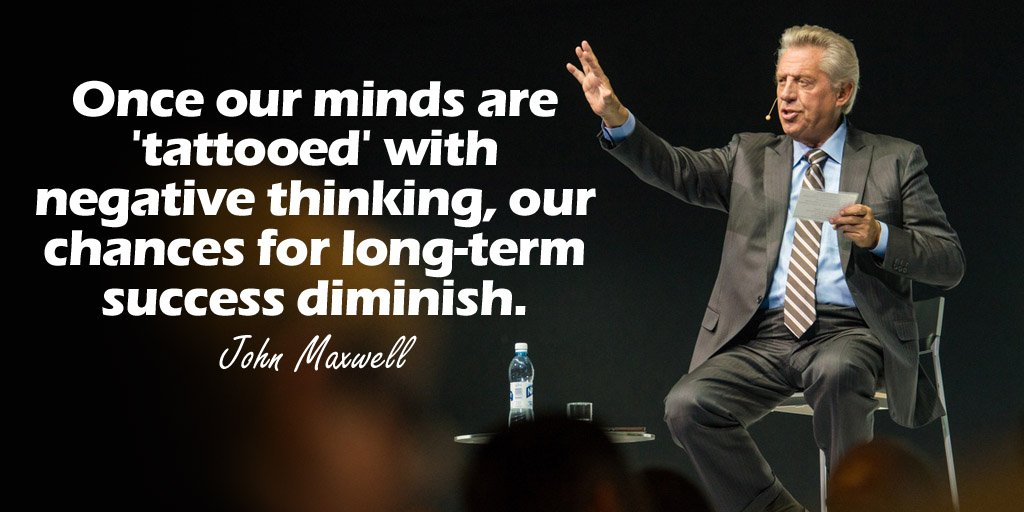 Once our minds are tattooed with negative thinking, our chances for long-term success diminish. - John Maxwell
