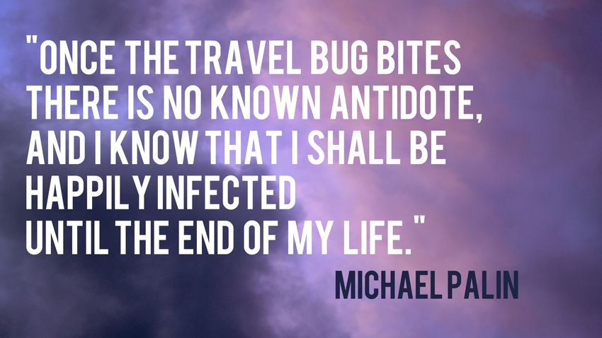 Antidote quote Once the travel bug bites there is no known antidote, and I know that I shall be