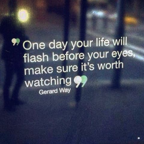 Through my eyes quote One day you life will flash before your eyes, make sure it's worth watching.