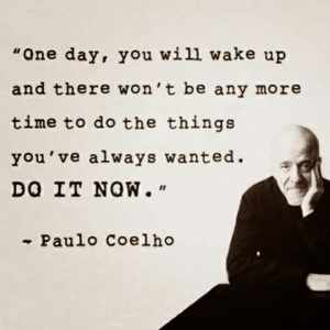 Our time quote One day, you will wake up and there won't be any more time to do the thing you'v