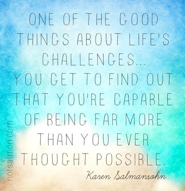 Good thoughts quote One of the good things about life's challenges... You get to find out that you'r