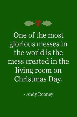 Christmas holiday greetings quote One of the most glorious messes in the world is the mess created in the living r