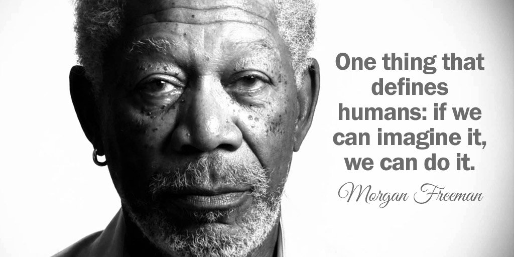 One thing that defines humans: if we can imagine it, we can do it. - Morgan Freeman