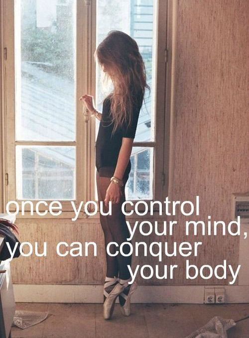Conquering quote One you control your mind, you can conquer your body.