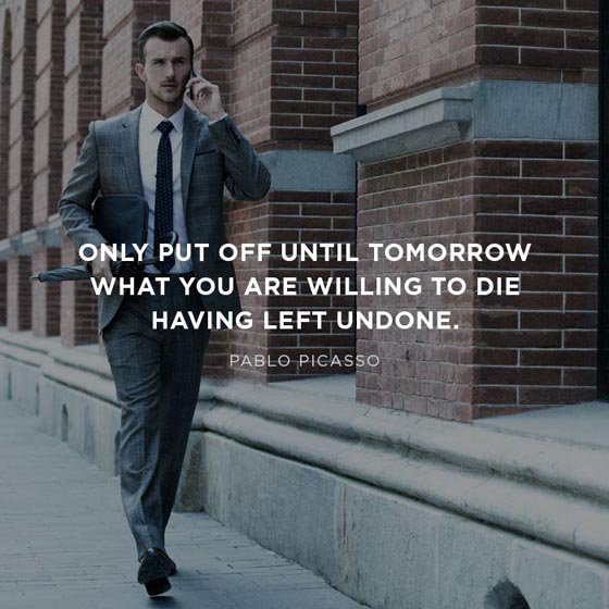 Dying quote Only put off until tomorrow what you are willing to die having left undone.