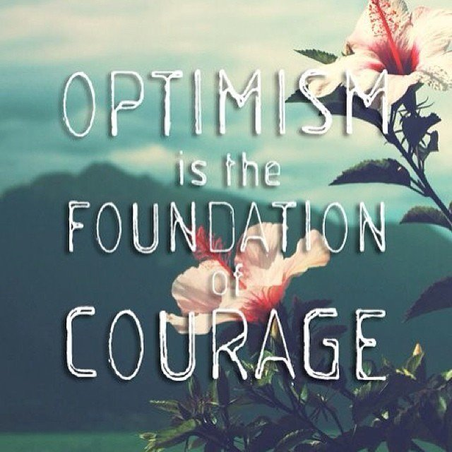 Solid foundation quote Optimism is the foundation of courage.