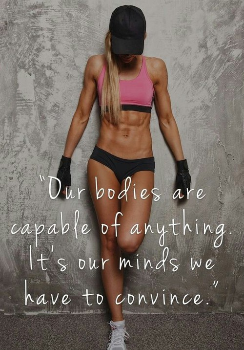 Healthy body quote Our bodies are capable of anything. It's our mind we have to convince.