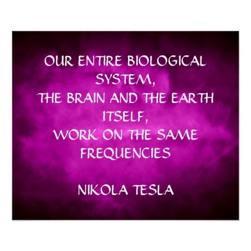 Frequencies quote Our entire biological system, the brain and the earth itself, work on the same f