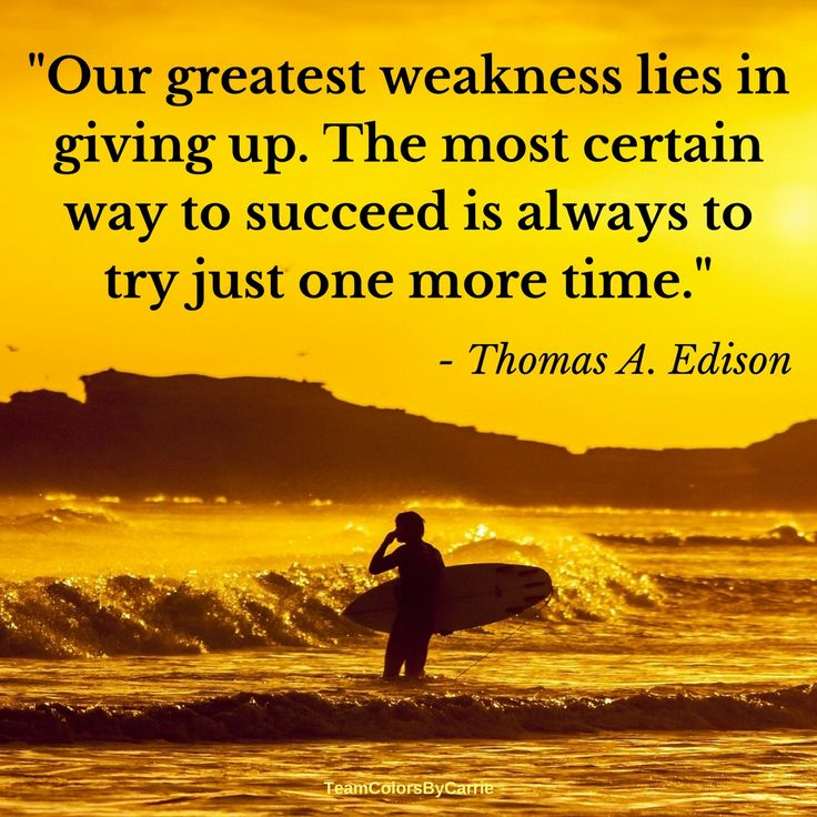 Succeed quote Our greatest weaknes lies in giving up. The most certain way to succeed is alway
