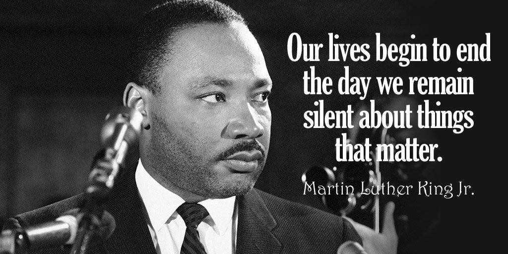 Matters quote Our lives begin to end the day we remain silent about things that matter.