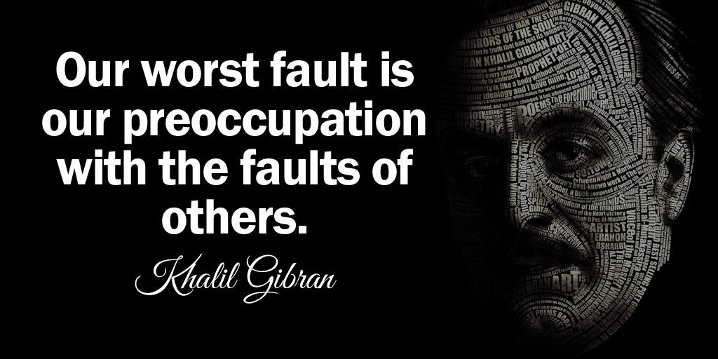 Khalil Gibran quote Our worst fault is our preoccupation with the faults of others.