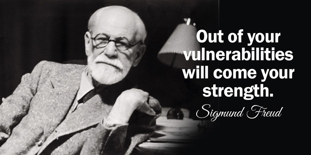 Sigmund Freud quote Out of your vulnerabilities will come your strength.