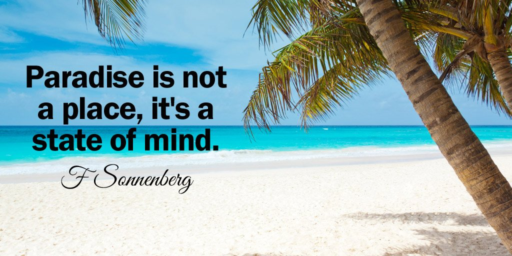 State of mind quote Paradise is not a place, its a state of mind.