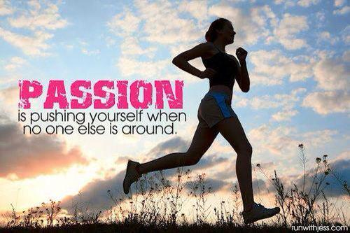 Fitness quote Passion is pushing yourself when no one else is around.