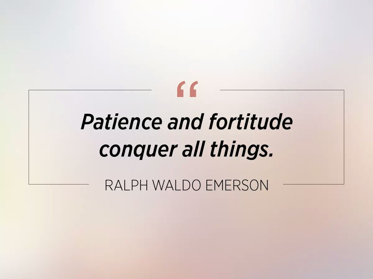 Conquering quote Patience and fortitude conquer all things.