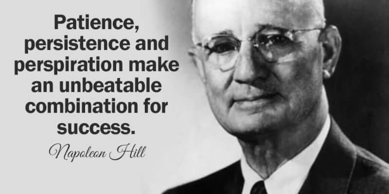 Napoleon Hill quote Patience, persistence and perspiration make an unbeatable combination for succes