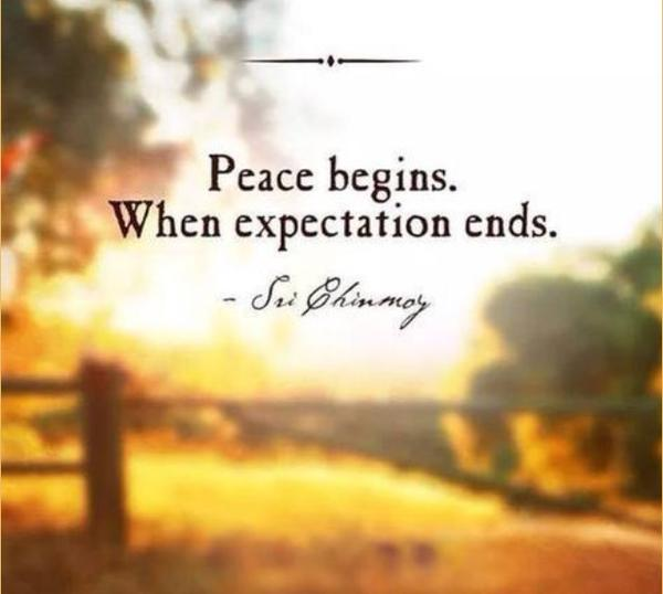 Expectation quote Peace begins when expectations ends.
