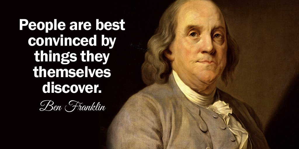 People are best convinced by things they themselves discover. - Benjamin Franklin