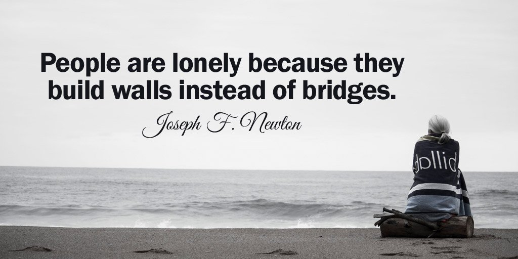 Build quote People are lonely because they build walls instead of bridges.