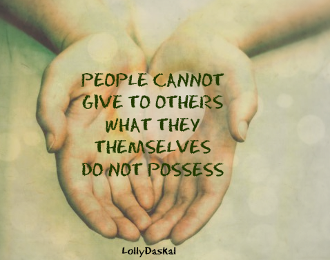 Systems and processes quote People cannot give to others what they themselves do not process.