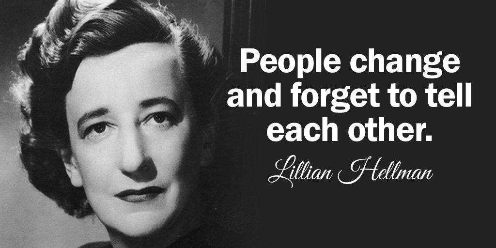 Lillian Hellman quote People change and forget to tell each other.