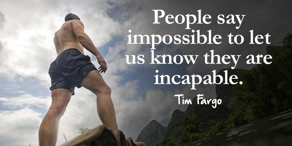 Capable quote People say impossible to let us know they are incapable.