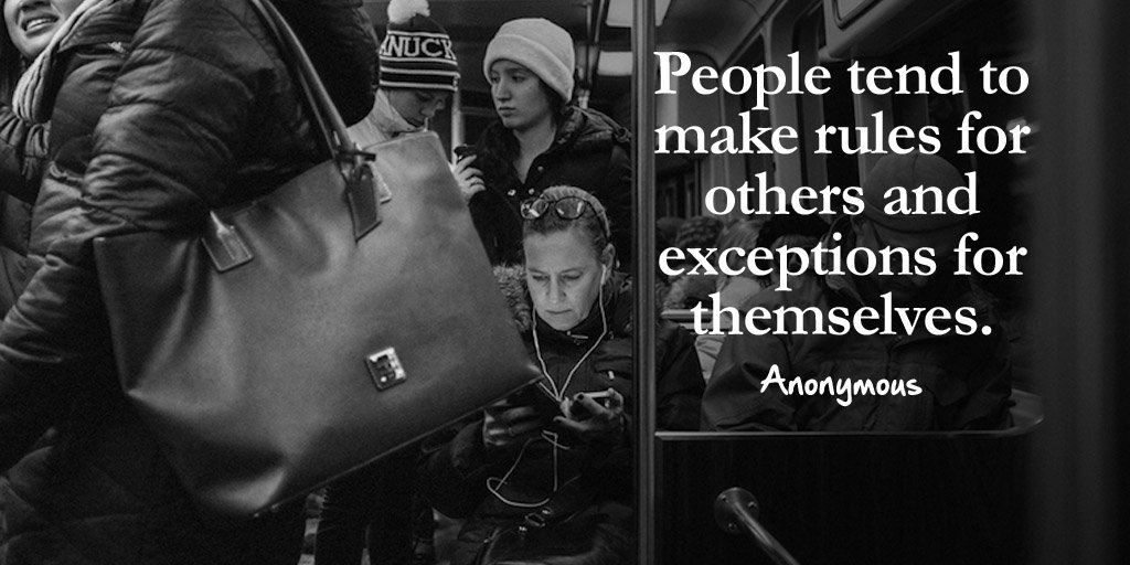People tend to make rules for others and exceptions for themselves. - Anonymous