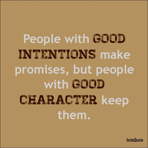 Intention quote People with good intentions make promises, but people with good character keep t