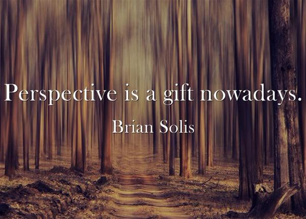 Gift quote Perspective is a gift nowadays.