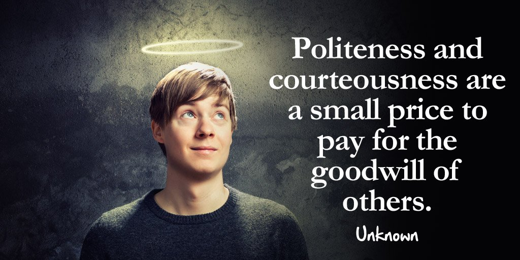 Goodwill quote Politeness and courteousness are a small price to pay for the goodwill of others