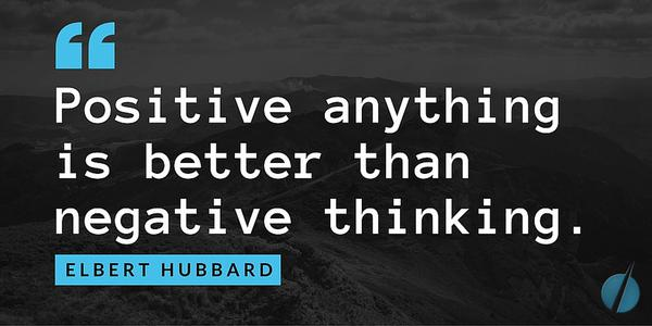 Elbert Hubbard quote Positive anything is better than negative thinking.