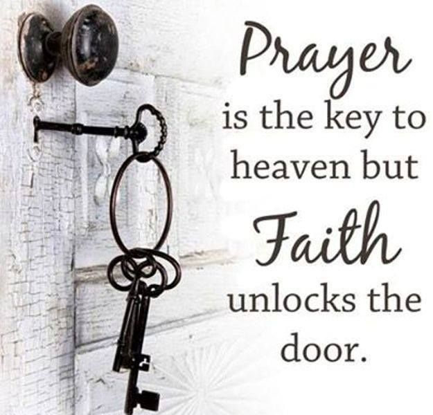 Prayer quote Prayer is the key to heaven but faith unlocks the door.