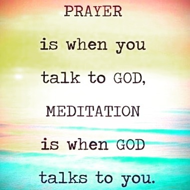 Kingdom of god quote Prayer is when you talk to god, meditation is when god talks to you.