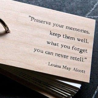 Well said quote Preserve your memories, keep them well, what you forget you can never retell.