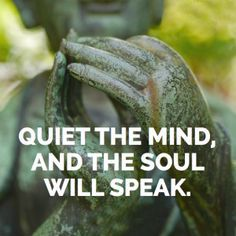 Quiet quote Quiet the mind, and the soul will speak.