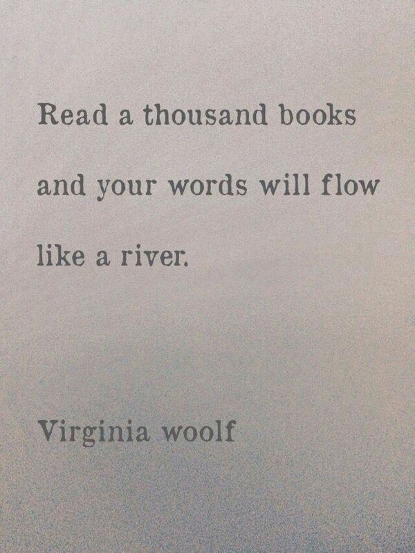 Press quote Read a thousand books and your words will flow like a river.