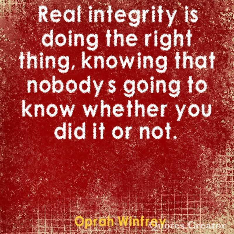 Bill of rights quote Real integrity is doing the right thing, knowing that nobody is going to know wh