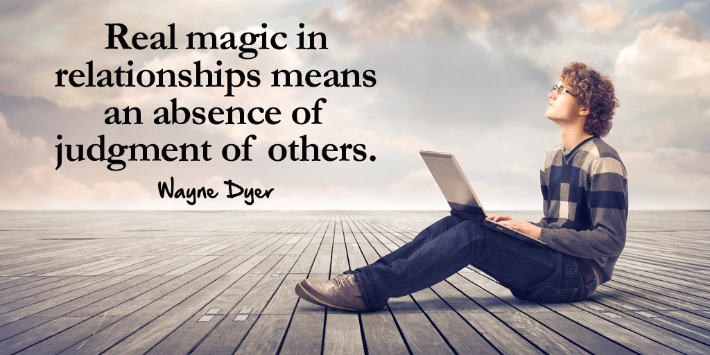 Judgment quote Real magic in relationships means an absence of judgment of others.