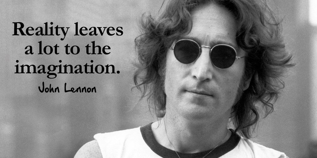 John Lennon quote Reality leaves a lot to the imagination.